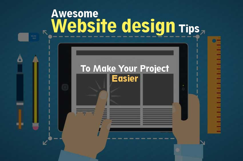 Awesome Website design Tips to Make Your Project Easier