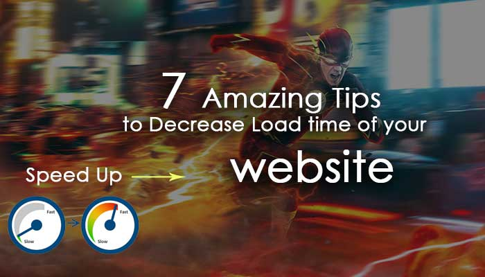 7 Amazing Tips to Decrease Load time of your website