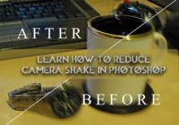 Learn How to reduce camera shake in Photoshop