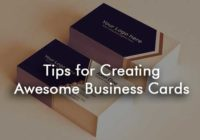 Tips for Creating Awesome Business Cards