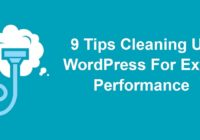 9 Tips Cleaning Up WordPress For Extra Performance