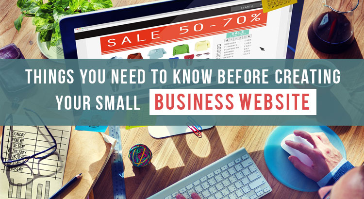 Things You Need to Know Before Creating Your Small Business Website