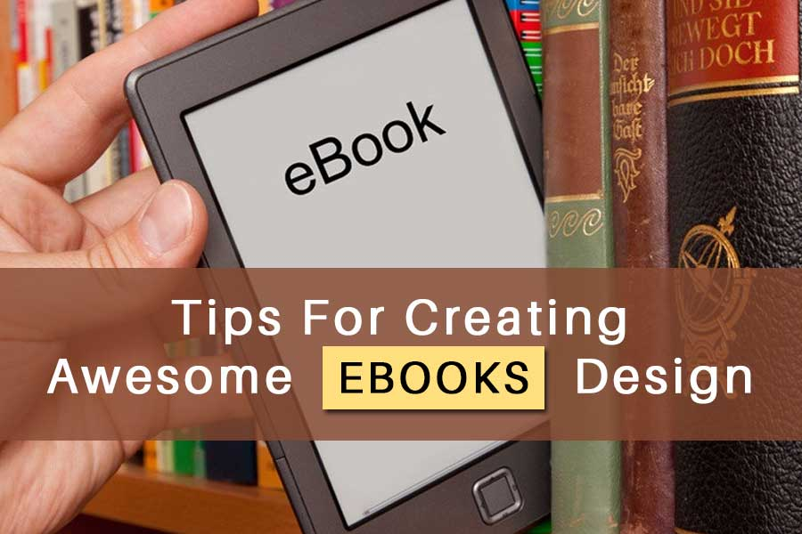 Tips For Creating Awesome EBooks Design