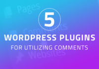 5 Free WordPress Plugins For Utilizing Comments
