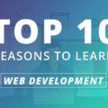 Top 10 Reasons To Learn Web Development