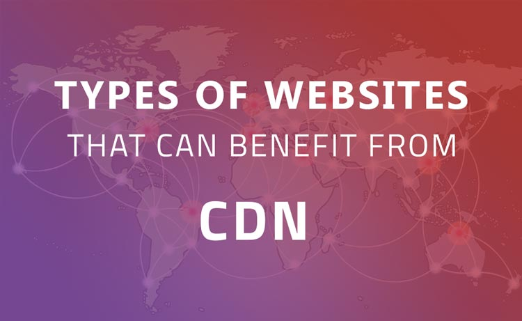 Types of Websites That Can Benefit From CDN