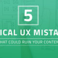 5 Typical UX Mistakes That Could Ruin Your Content