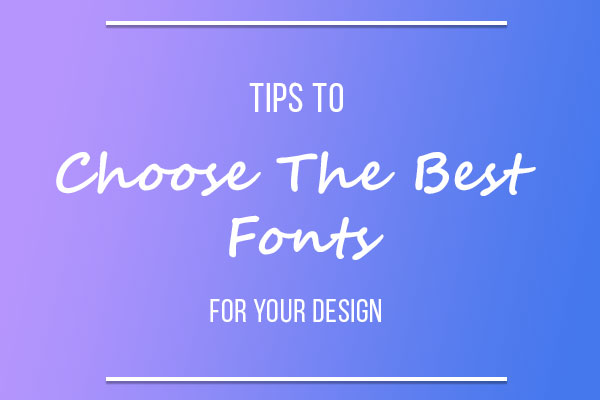 Tips To Choose Best Fonts