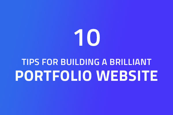 10 Tips For Building a Brilliant Portfolio Website