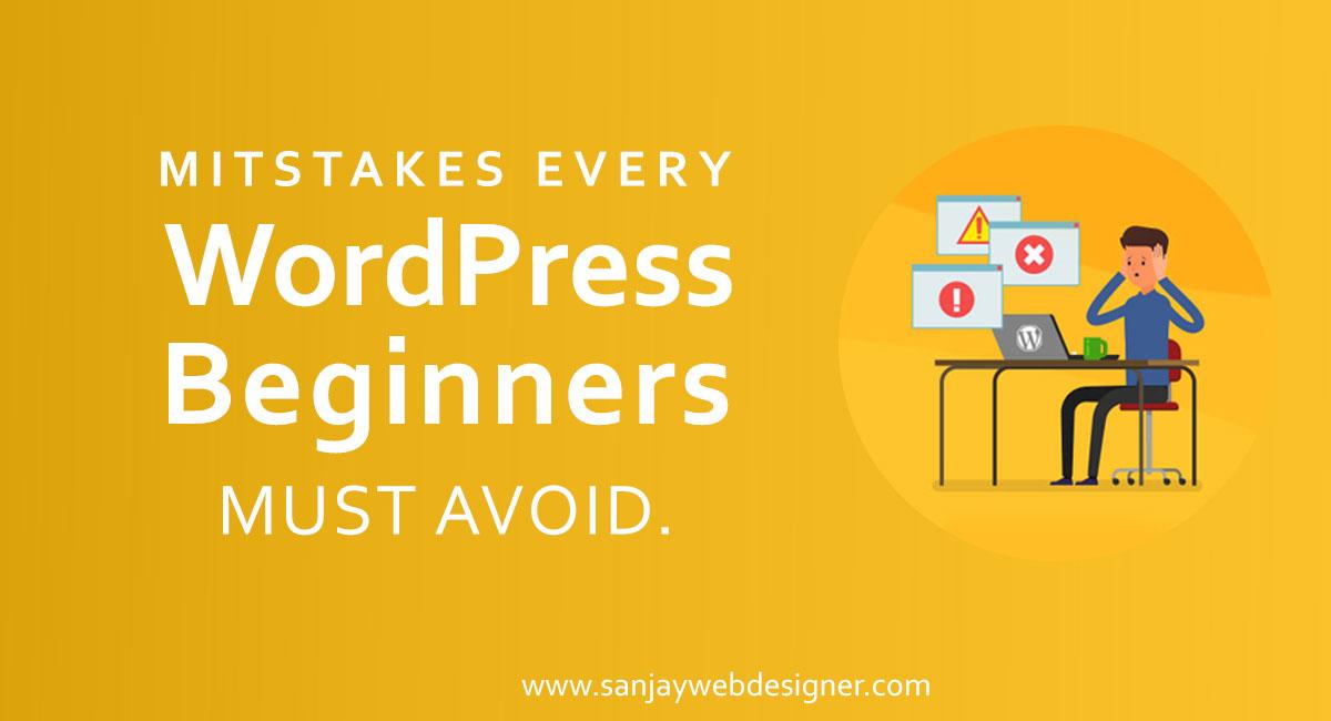 Mistakes Every WordPress Beginners Must Avoid